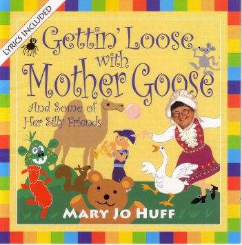 Mary Jo Huff: Gettin' Loose with Mother Goose CD with Lyrics