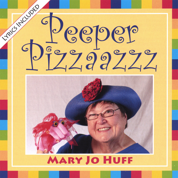 Mary Jo Huff: Peeper Pizzaazzz CD with Lyrics
