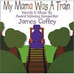 James Coffey: My Mama Was A Train CD