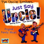 The Uncle Brothers: Just Say Uncle! Original Family Music