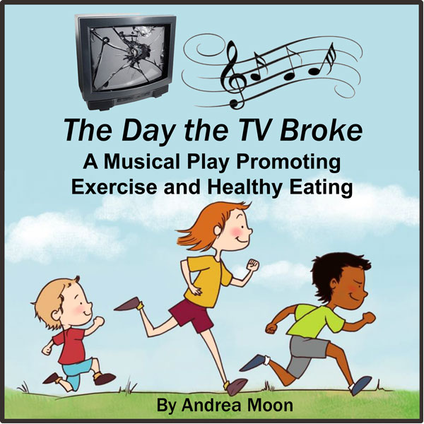 The Day the TV Broke: A Musical Play Promoting Exercise and Healthy Living