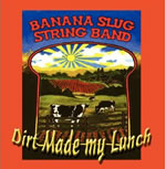 Banana Slug String Band: Dirt Made My Lunch