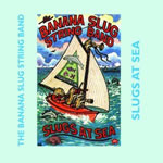 Banana Slug String Band: Slugs at Sea