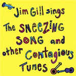 Jim Gill Sings the Sneezing Song and Other Contagious Tunes CD