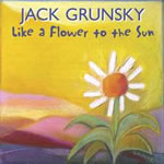 Jack Grunsky: Like a Flower to the Sun