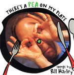Bill Harley: Theres A Pea On My Plate