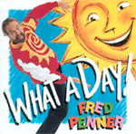 Fred Penner: What A Day