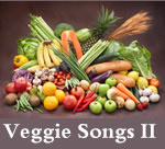 Veggie Songs:  Root Vegetables, Broccoli, Carrots, Peppers, Cucumbers