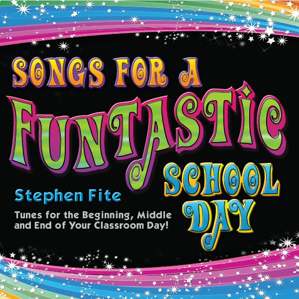 Stephen Fite: Songs For A Funtastic School Day